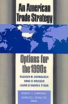 An American trade strategy : options for the 1990s