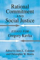 Rational commitment and social justice : essays for Gregory Kavka