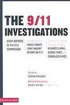 The 9/11 investigations : staff reports of the 9/11 Commission : excerpts from the House-Senate joint inquiry report on 9/11 : testimony from fourteen key witnesses, including Richard Clarke, George Tenet, and Condoleezza Rice