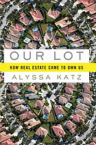 Our lot : how real estate came to own us