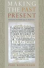 Making the past present : David Jones, the Middle Ages, & modernism