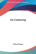 On conducting = Ueber das dirigiren : a treatise on style in the execution of classical music