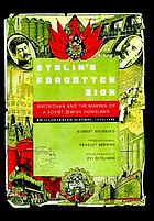 Stalin's forgotten Zion Birobidzhan and the making of a Soviet Jewish homeland : an illustrated history, 1928-1996