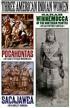 Three American Indian women : Pocahontas, Sacajawea, Sarah Winnemucca of the Northern Paiutes