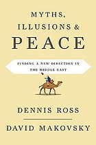 Myths, illusions, and peace : finding a new direction for America in the Middle East