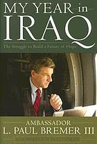 My year in Iraq : the struggle to build a future of hopeal-Iraq