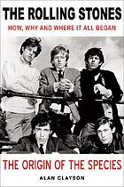 The Rolling Stones the origin of the species : how, why and where it all began
