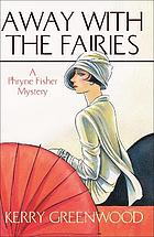 Away with the fairies : a Phryne Fisher mystery