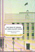 The Bank of Canada of James Elliot Coyne : challenges, confrontation, and change