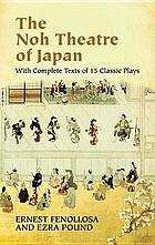 The noh theatre of Japan : with complete texts of 15 classic plays