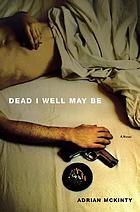 Dead I well may be : a novel