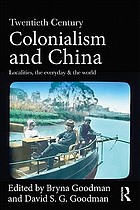 Twentieth-century colonialism and China : localities, the everyday and the world