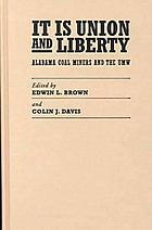 It is union and liberty : Alabama coal miners and the UMW