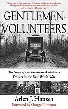 Gentlemen volunteers : the story of the American ambulance drivers in the First World War