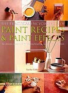 The practical encyclopedia of paint recipes, paint effects & special finishes : the ultimate source book for creating beautiful, easy-to-achieve interiors