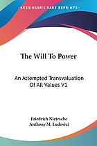 The will to power : an attempted transvaluation of all values