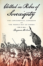 Clothed in robes of sovereignty : the Continental Congress and the people out of doors