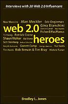 Web 2.0 heroes : interviews with 20 Web 2.0 influencers