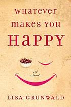 Whatever makes you happy : a novel
