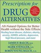 Prescription for drug alternatives : all-natural options for better health without the side effects