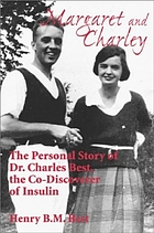 Margaret and Charley : the personal story of Dr. Charles Best, the co-discoverer of insulin
