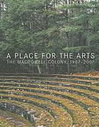 A place for the arts : the MacDowell Colony, 1907-2007