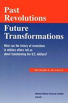 Past revolutions, future transformations : what can the history of revolutions in military affairs tell us about transforming the U.S. military?