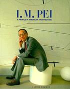 I.M. Pei : a profile in American architecture