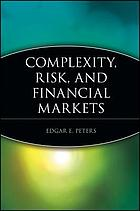 Patterns in the dark : understanding risk and financial crisis with complexity theory