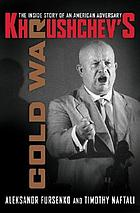 Khrushchev's cold war : the inside story of an American adversary