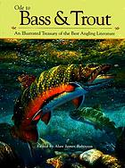 Ode to bass & trout : an illustrated treasury of the best angling literature