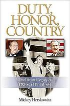 Duty, honor, country : the life and legacy of Prescott Bush