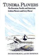Tundra plovers : the Eurasian, Pacific, and American golden plovers and grey plover