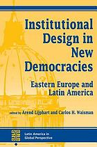 Institutional design in new democracies : Eastern Europe and Latin America