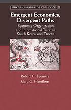 Emergent economies, divergent paths economic organization and international trade in South Korea and Taiwan