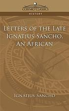 Letters of the late Ignatius Sancho, an African; to which are prefixed memoirs of his life