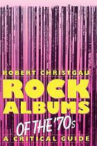 Rock albums of the '70s : a critical guide