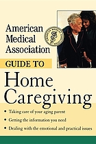 The American Medical Association guide to home caregiving