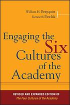 Engaging the six cultures of the academy : revised and expanded edition of The four cultures of the academy