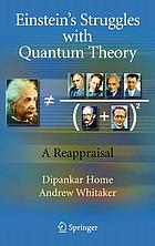 Einstein's struggles with quantum theory a reappraisalEinstein-s Struggles with Quantum Theory