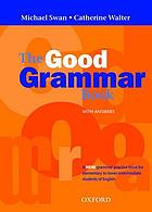 The good grammar book : a grammar practice book for elementary to lower-intermediate students of English