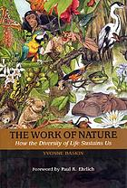 The work of nature : how the diversity of life sustains us