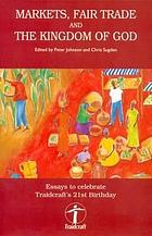 Markets, fair trade and the Kingdom of God : essays to celebrate Traidcraft's 21st birthday