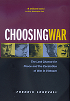 Choosing war : the lost chance for peace and the escalation of war in Vietnam