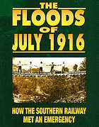 The floods of July 1916 : how the Southern Railway organization met an emergency
