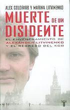 Muerte de un disidente : el envenenamiento de Alexánder Litvinenko y el regreso del KGB