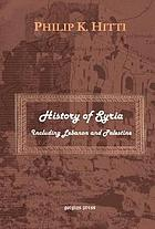 History of Syria : including Lebanon and Palestine
