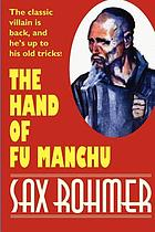The hand of Fu-Manchu : being a new phase in the activities of Fu-Manchu, the evil doctor