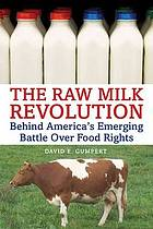 The raw milk revolution : behind America's emerging battle over food rights