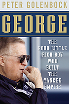 George : the poor little rich boy who built the Yankee empire